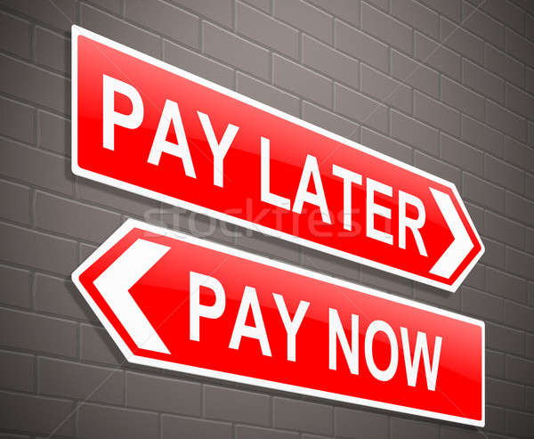 Pay now or later. Stock photo © 72soul
