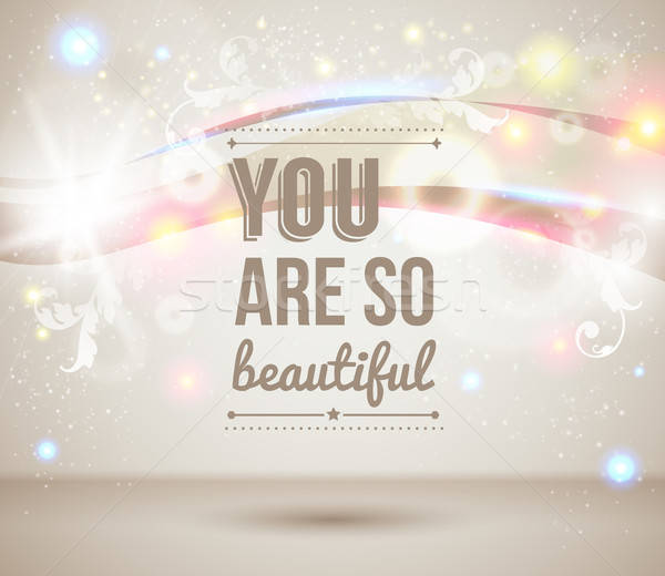 You are so beautiful. Motivating light poster. Stock photo © alevtina