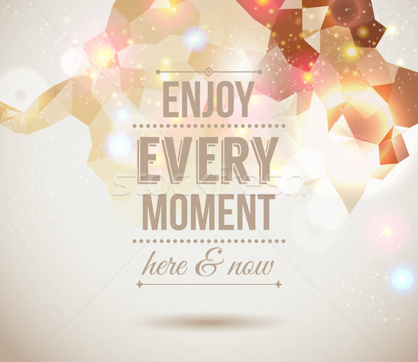 Enjoy every moment here and now. Motivating light poster. Stock photo © alevtina
