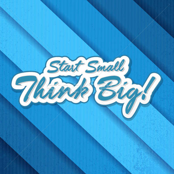 Start small think big quote illustration Stock photo © alexmillos