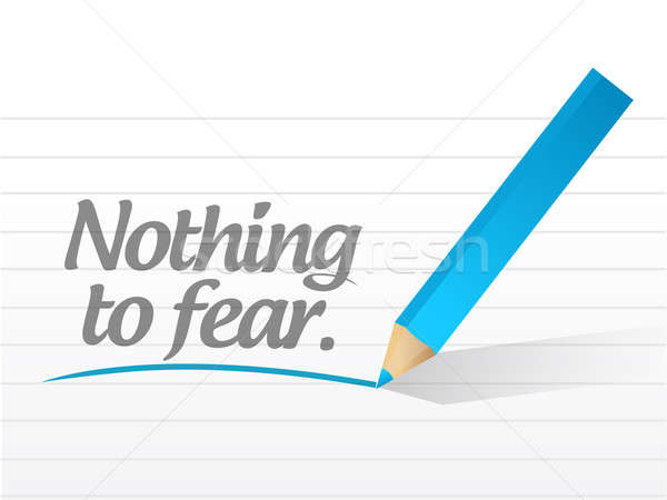 nothing to fear message illustration design over white Stock photo © alexmillos