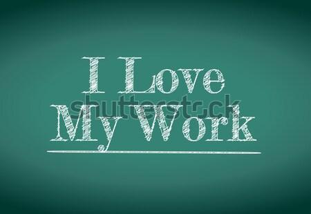 I love my work message  Stock photo © alexmillos