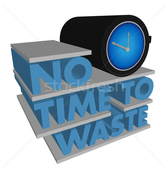 No Time to Waste design on a white background Stock photo © alexmillos