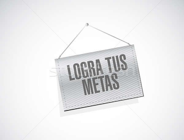 achieve your goals hanging banner sign in Spanish Stock photo © alexmillos