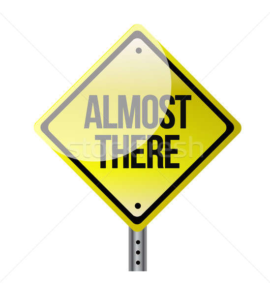 almost there road sign illustration design over white Stock photo © alexmillos