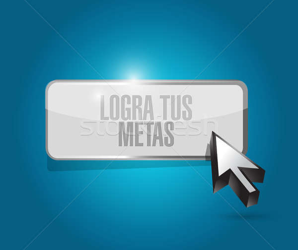 achieve your goals button sign in Spanish. Stock photo © alexmillos