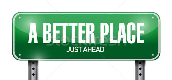 a better place road sign illustration design over a white backgr Stock photo © alexmillos