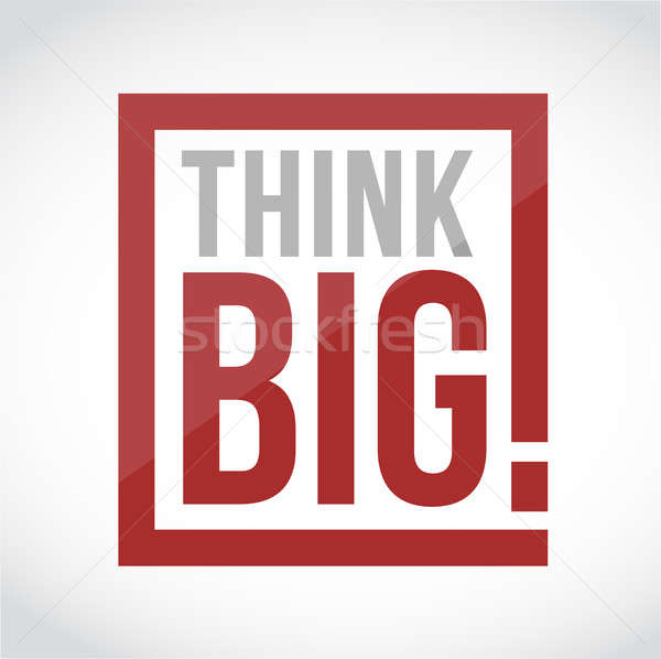 Think big square text sign concept illustration Stock photo © alexmillos