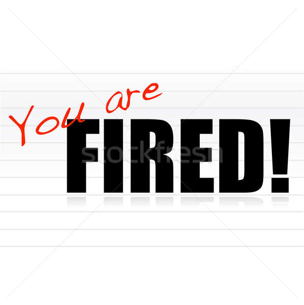 You are fired Stock photo © alexmillos