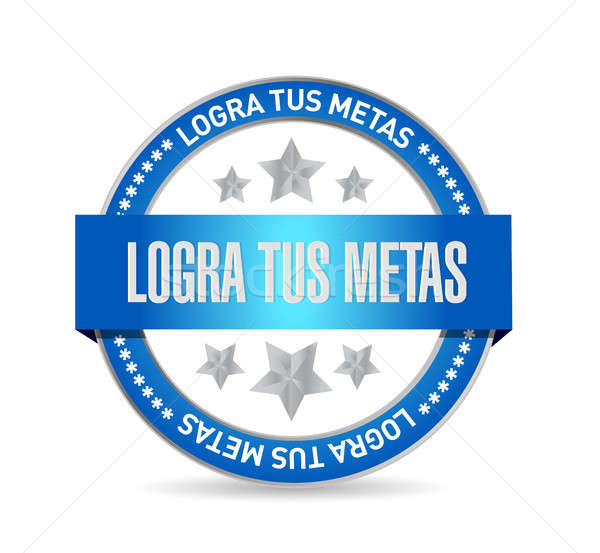 achieve your goals seal sign in Spanish Stock photo © alexmillos