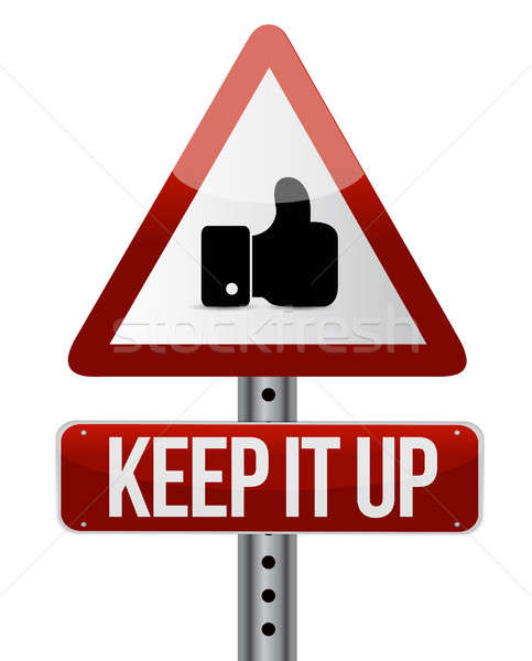 Keep it up like road sign concept illustration Stock photo © alexmillos