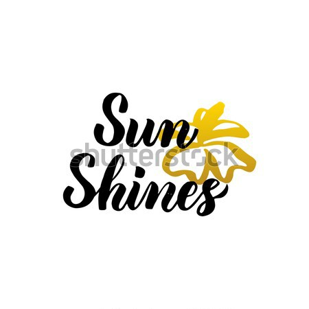 Sun Shines Lettering Stock photo © Anna_leni