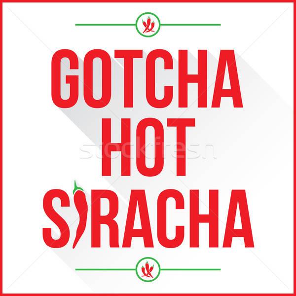 Gotcha Hot Siracha Stock photo © arenacreative
