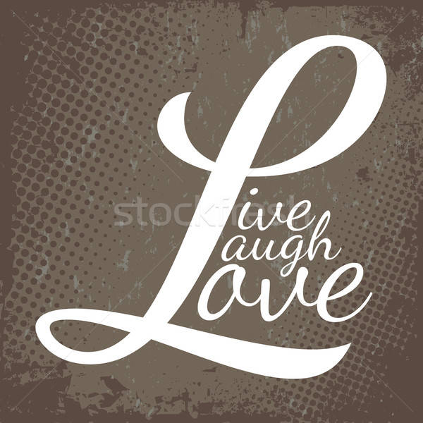 Live Laugh Love Stock photo © ArenaCreative