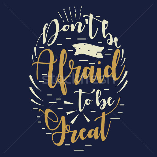 Dont Be Afraid To Be Great Inspirational Quote Stock photo © artisticco