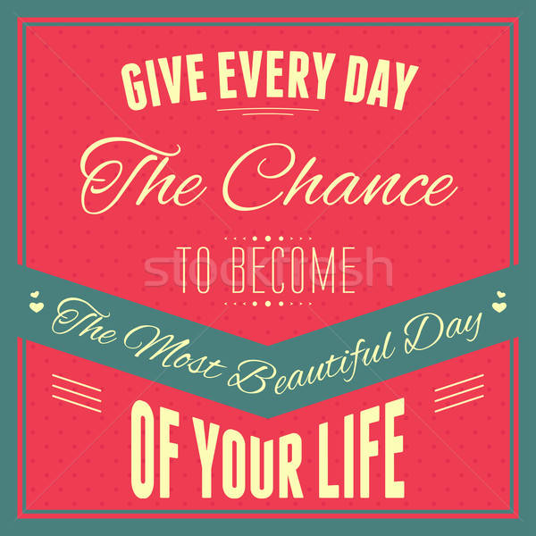 Typography : 'Give every day the chance to become the most beaut Stock photo © artisticco