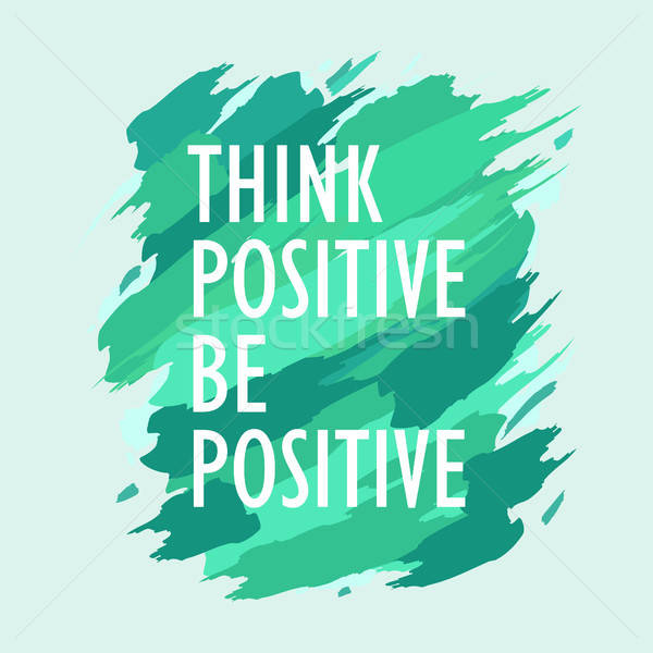 Think Positive Be Positive Inspirational Quote Stock photo © artisticco