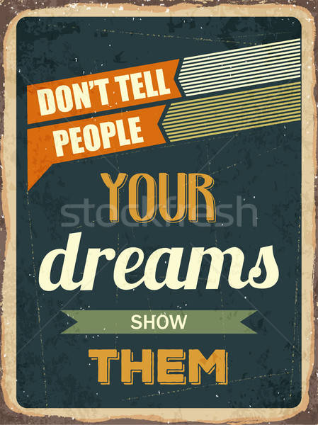 Retro motivational quote. ' Don't tell people your dreams show t Stock photo © balasoiu
