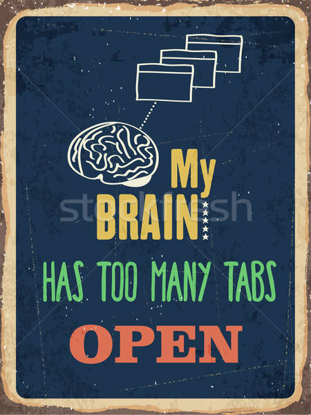 Retro metal sign 'My brain has too many tabs open' Stock photo © balasoiu