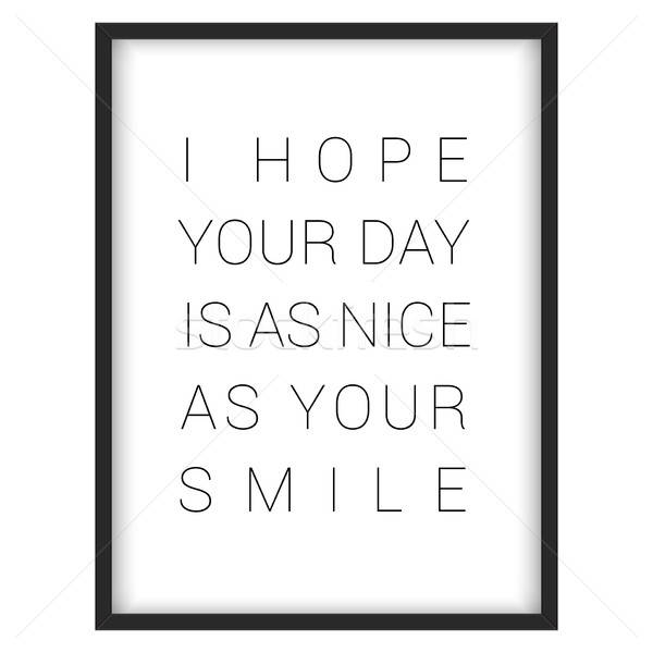 Inspirational quote.'I hope your day is as nice as your smile' Stock photo © balasoiu