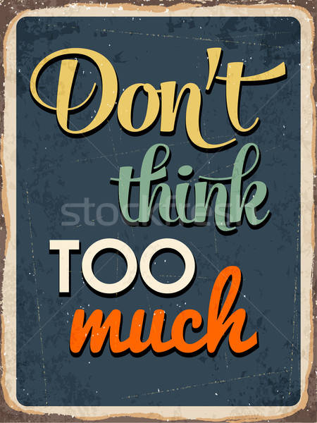 Retro metal sign 'Don't think too much' Stock photo © balasoiu