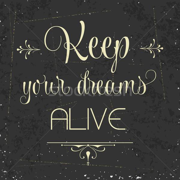 'Keep your dreams alive', Quote Typographic Background Stock photo © balasoiu
