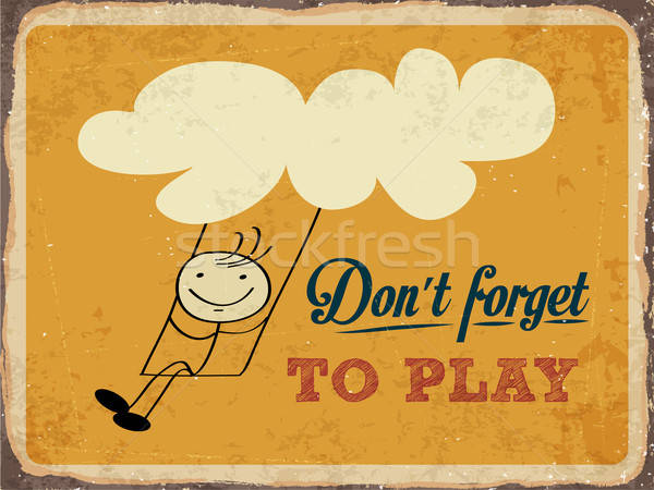 Retro metal sign 'Don't forget to play' Stock photo © balasoiu