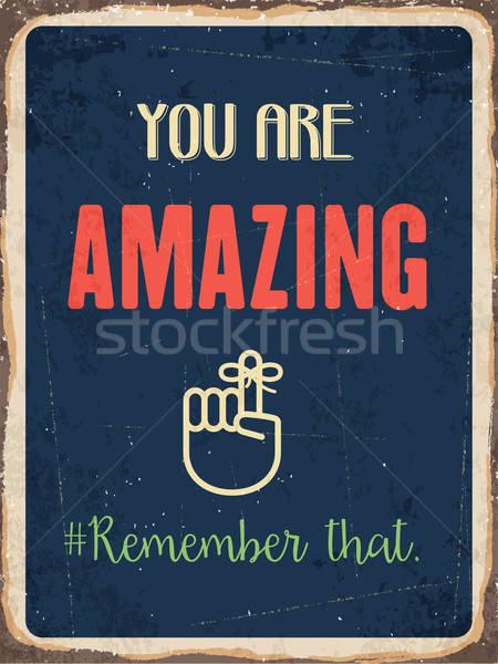 Retro metal sign ' You are amazing. Remember that.' Stock photo © balasoiu