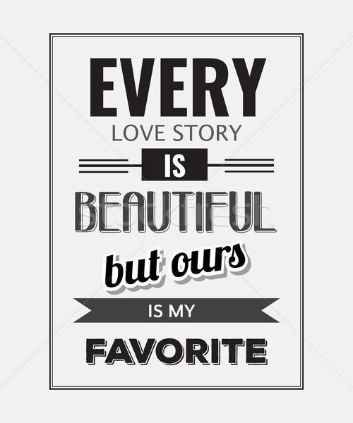 Retro motivational quote. ' Every love story is beautiful, but o Stock photo © balasoiu