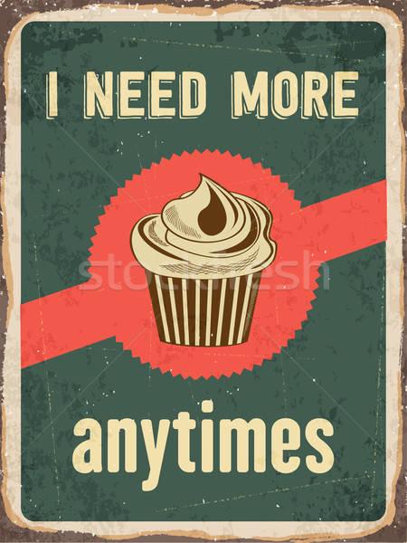 Retro metal sign 'I need more cupcakes anytime' Stock photo © balasoiu