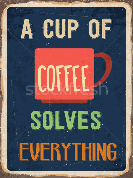Retro metal sign ' A cup of coffee solves everything' Stock photo © balasoiu