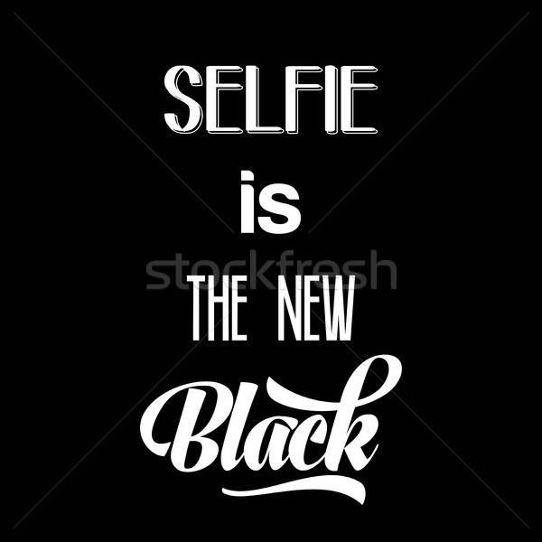 Calligraphic  Writing 'Selfie is the new black' Stock photo © balasoiu