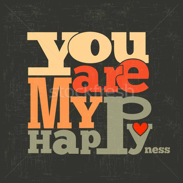 ' You are my happiness' Quote Typographical retro Background Stock photo © balasoiu