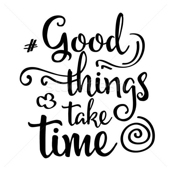 Inspirational quote.'Good things take time' Stock photo © balasoiu