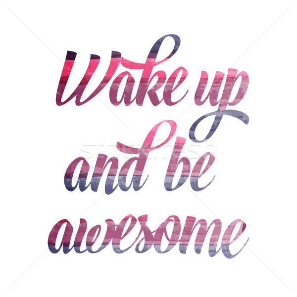 Watercolor motivational quote. 'Wake up and be awesome'. Stock photo © balasoiu