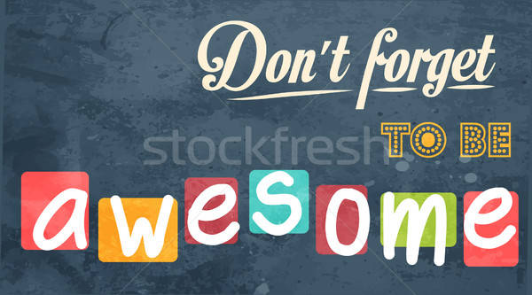 Stock photo: Don't forget to be awesome! Motivational background