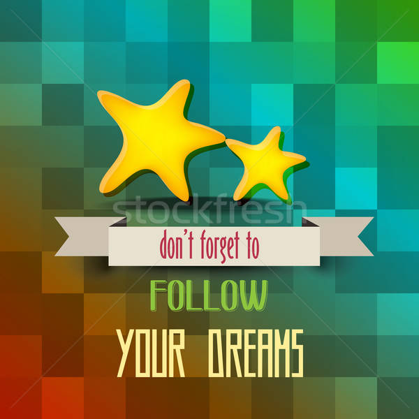 retro poster with message' don't forget to follow your dreams' Stock photo © balasoiu