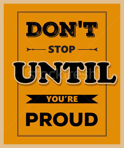 Retro motivational quote. ' Don't stop until you're proud' Stock photo © balasoiu