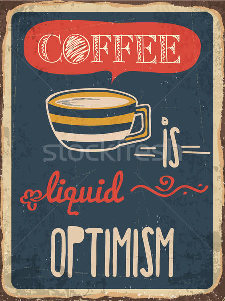 Retro metal sign 'Coffee is liquid optimism' Stock photo © balasoiu