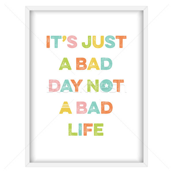Inspirational quote.'It's just a bad day, not a bad life' Stock photo © balasoiu