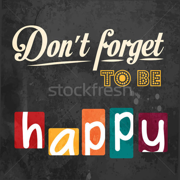 Don't forget to be happy! Motivational background Stock photo © balasoiu