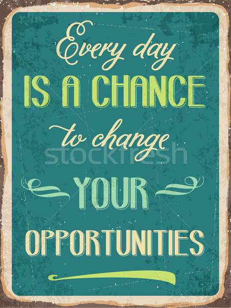 Retro metal sign ' Every day is a chance to change your opportun Stock photo © balasoiu