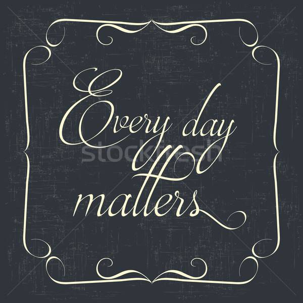 ' Every day matters' Quote Typographical retro Background Stock photo © balasoiu
