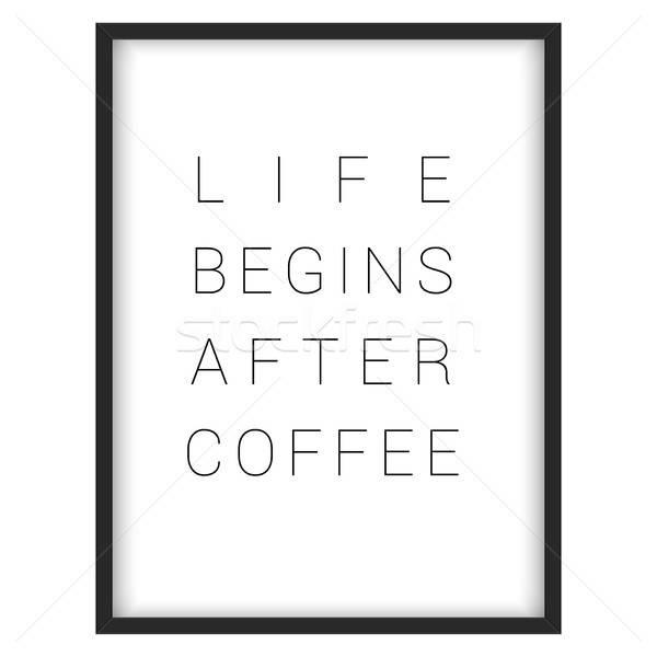Inspirational quote.'Life begins after coffee' Stock photo © balasoiu