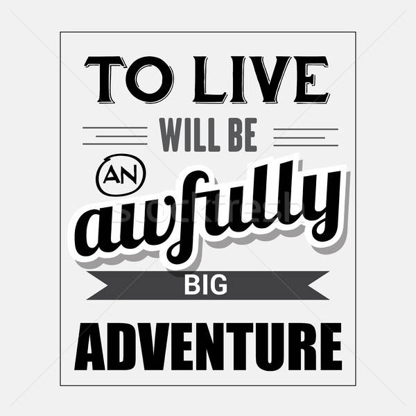 Retro motivational quote. ' To live will be awfully big adventur Stock photo © balasoiu