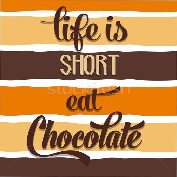 'Life is short, eat Chocolate', Quote Typographic Background Stock photo © balasoiu