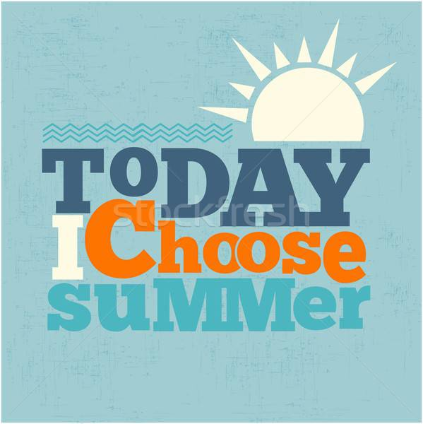 ' Today i choose summer' Quote Typographical retro Background Stock photo © balasoiu