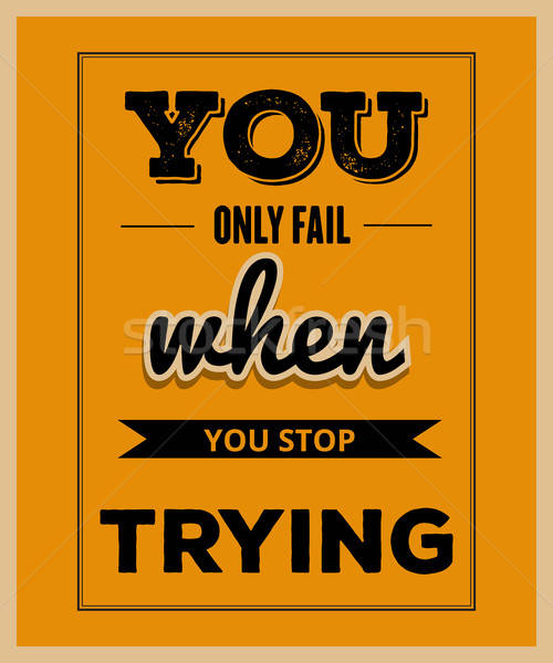 Retro motivational quote. ' You only fail when you stop trying' Stock photo © balasoiu