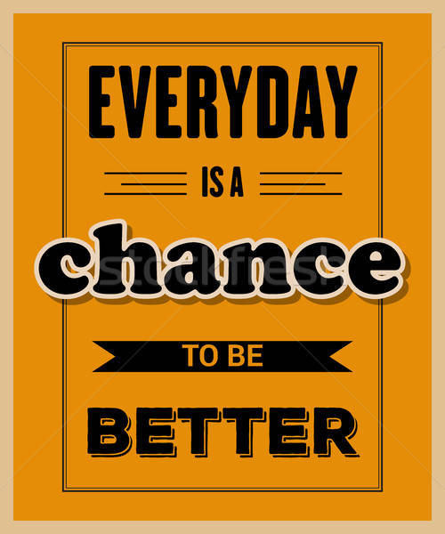Retro motivational quote. ' Everyday is a chance to be better' Stock photo © balasoiu