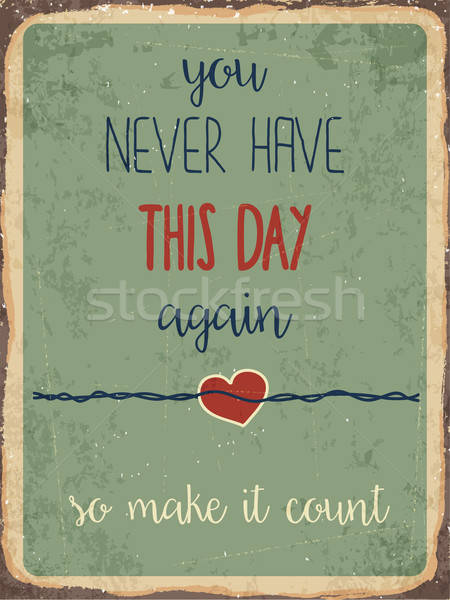 Retro metal sign ' You never have this day again, so make it cou Stock photo © balasoiu